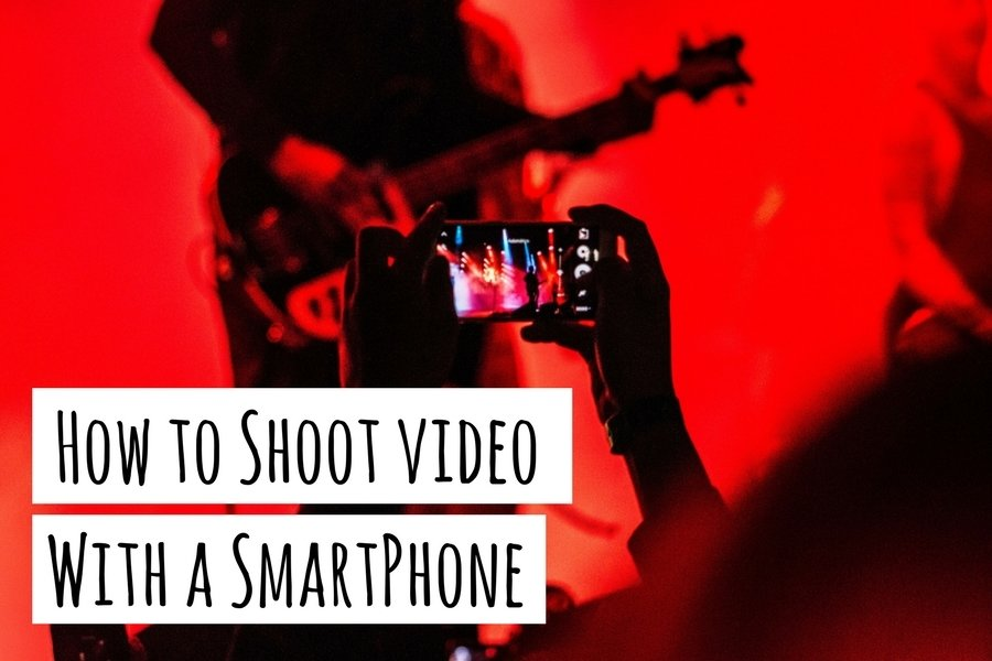 How To Shoot Video with a SmartPhone