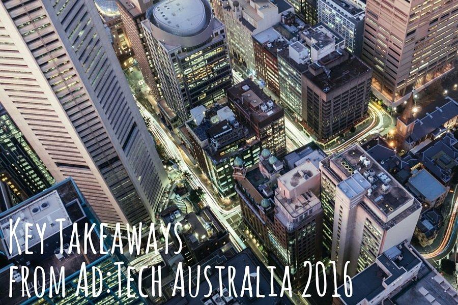Key Takeaways from Ad:Tech Australia 2016