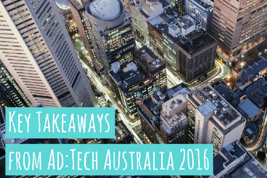 Key Takeaways from Ad:Tech Australia 2016