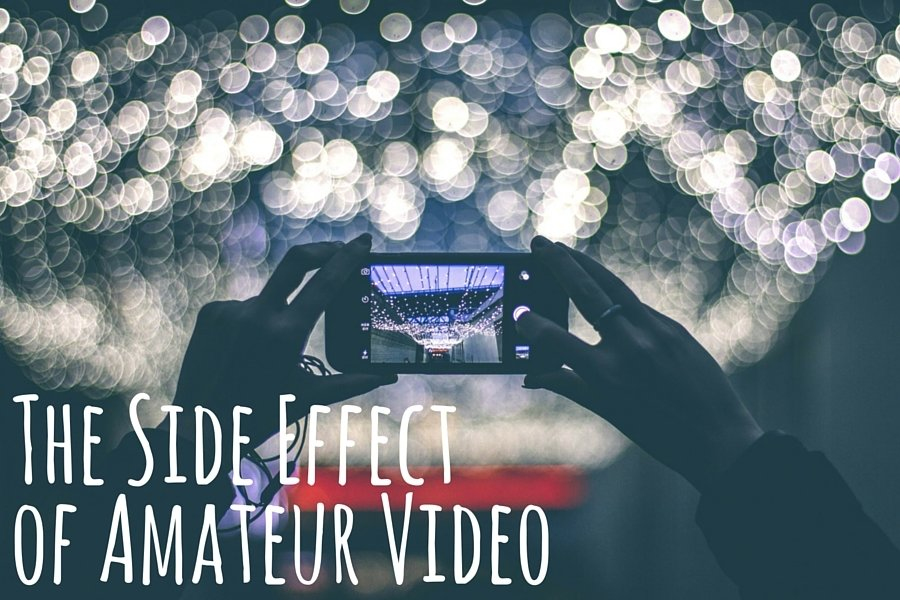 The Side Effect of Amateur Video