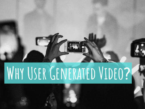 Why User Generated Video?