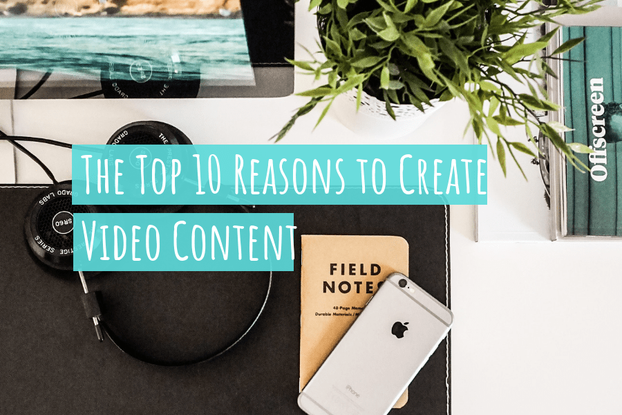 top-10-reasons-to-create-video-content