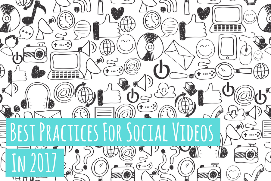 Best Practices for Social Video in 2017
