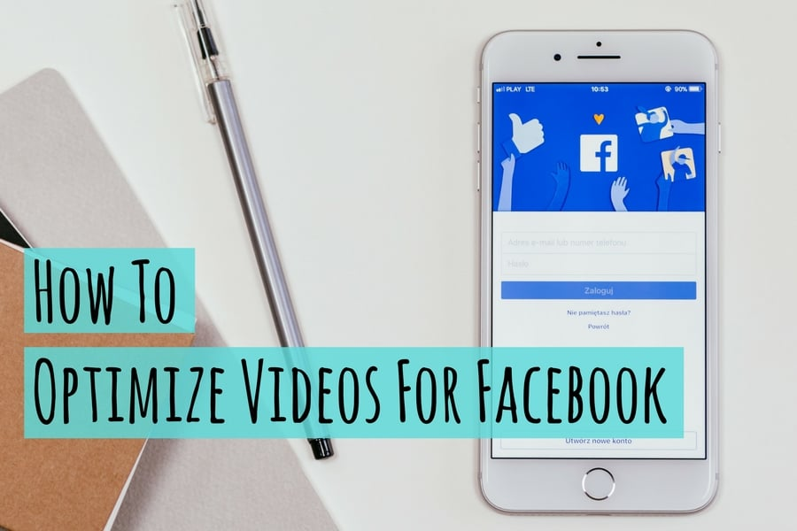 How to Optimize Videos For Facebook