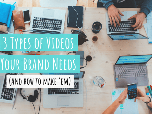 3 Types of Videos your Brand Needs