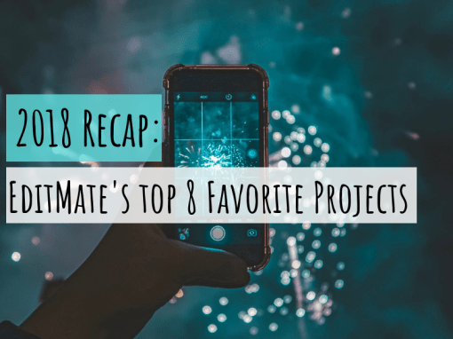 EditMate's Top 8 Favorite Projects of 2018