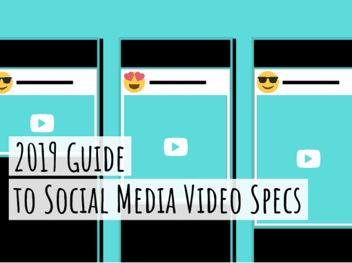 2019 Guide to Social Media Video Specs