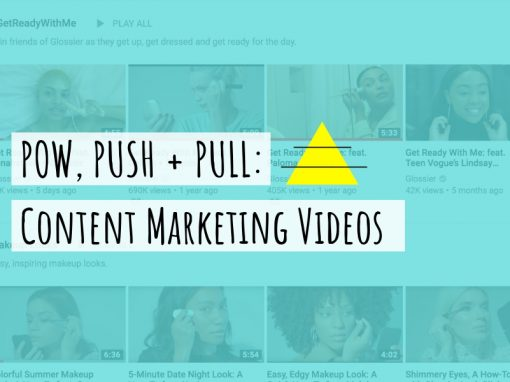 POW, PUSH & PULL: Content Marketing Videos