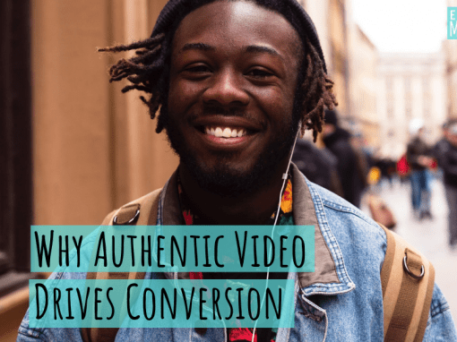 Why Authentic Video Drives Conversion