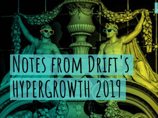 Notes from Drift's HYPERGROWTH 2019