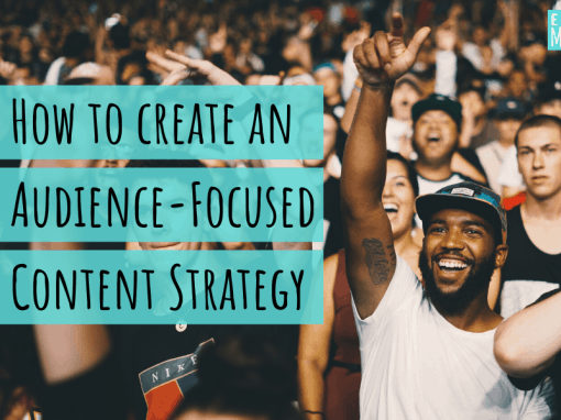 How to Create an Audience-Focused Content Strategy