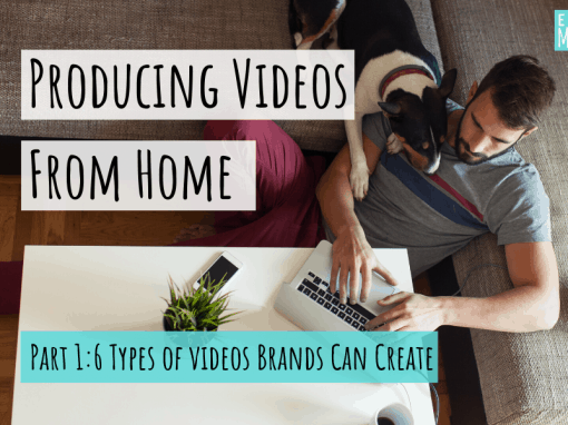 Producing Videos From Home, Part 1: 6 Types of Videos Brands Can Create