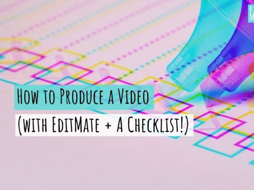 How to Produce a Video (with EditMate & a checklist!)